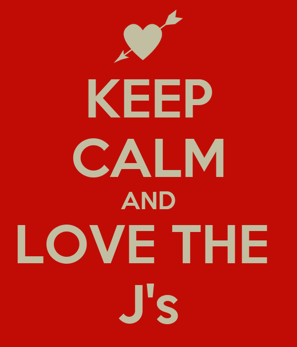 KEEP CALM AND LOVE THE  J's