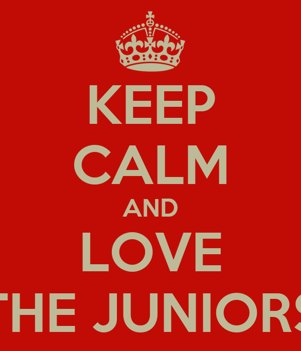 KEEP CALM AND LOVE THE JUNIORS