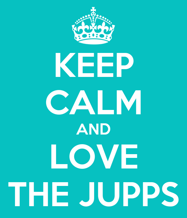 KEEP CALM AND LOVE THE JUPPS