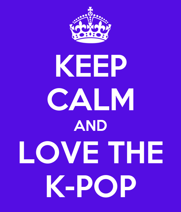 KEEP CALM AND LOVE THE K-POP