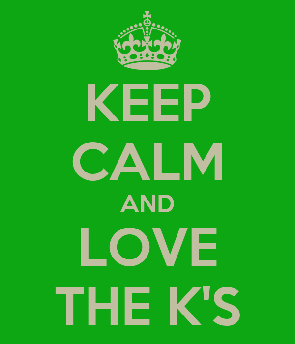 KEEP CALM AND LOVE THE K'S