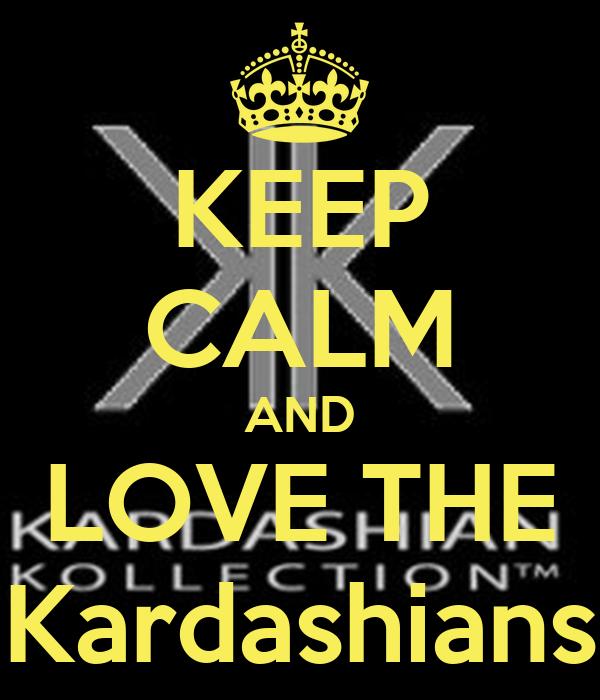 KEEP CALM AND LOVE THE Kardashians