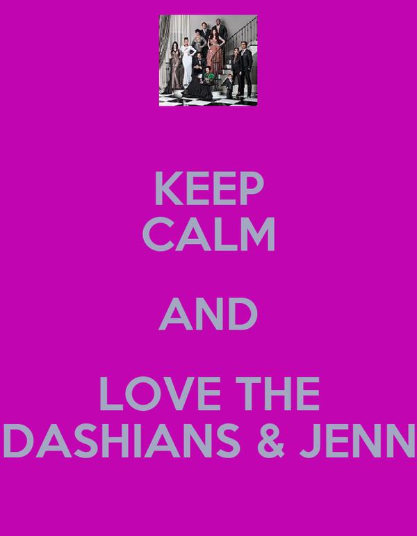 KEEP CALM AND LOVE THE KARDASHIANS & JENNERS