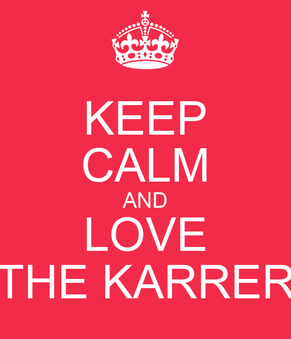 KEEP CALM AND LOVE THE KARRER