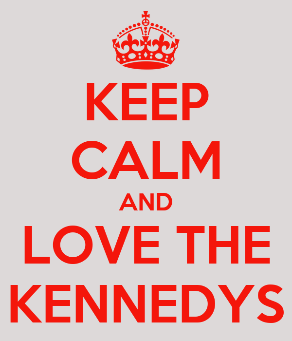 KEEP CALM AND LOVE THE KENNEDYS