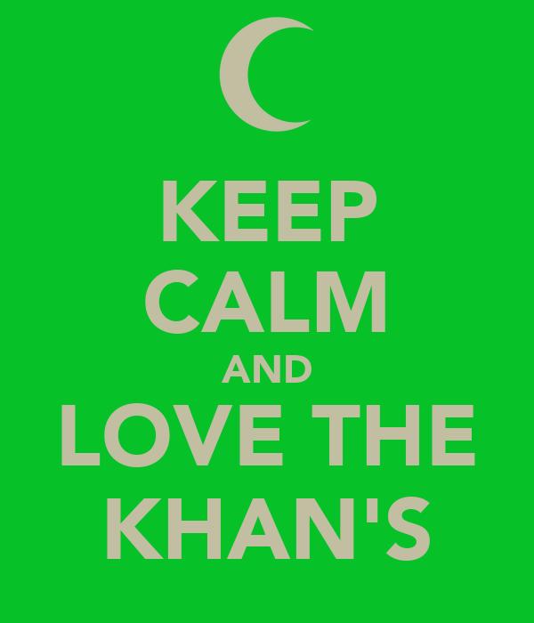 KEEP CALM AND LOVE THE KHAN'S