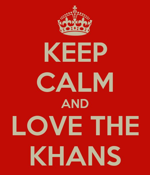 KEEP CALM AND LOVE THE KHANS