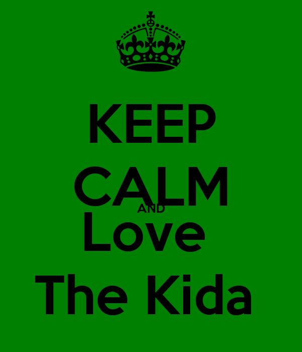 KEEP CALM AND Love  The Kida