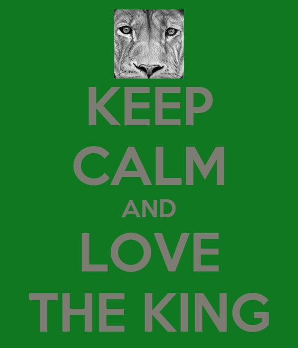 KEEP CALM AND LOVE THE KING