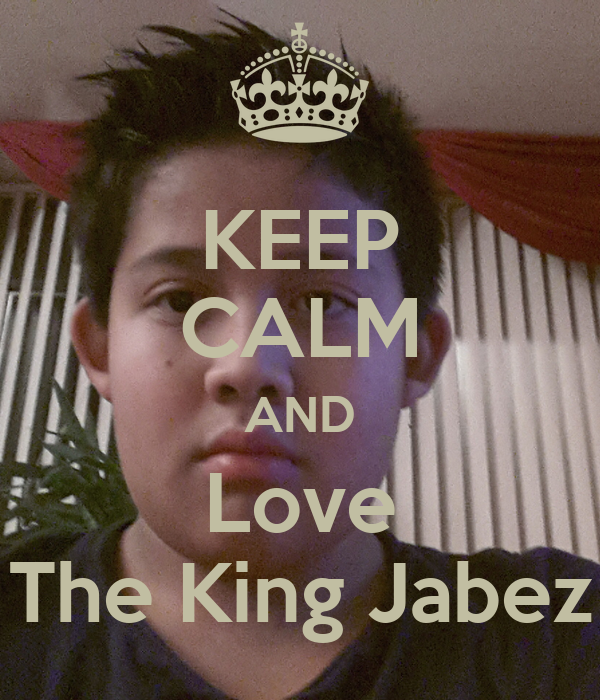 KEEP CALM AND Love The King Jabez