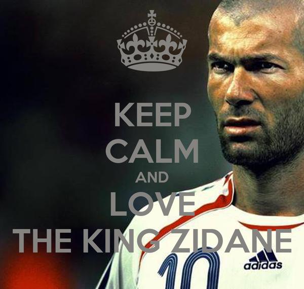 KEEP CALM AND LOVE THE KING ZIDANE