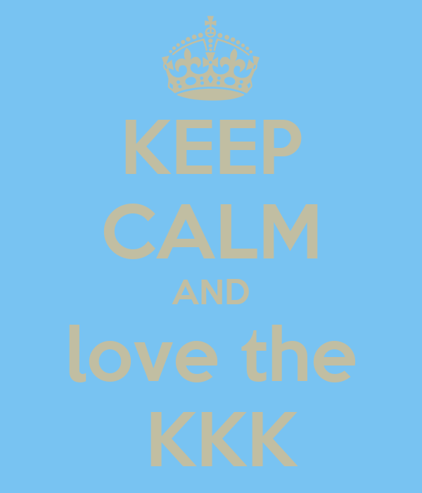 KEEP CALM AND love the  KKK