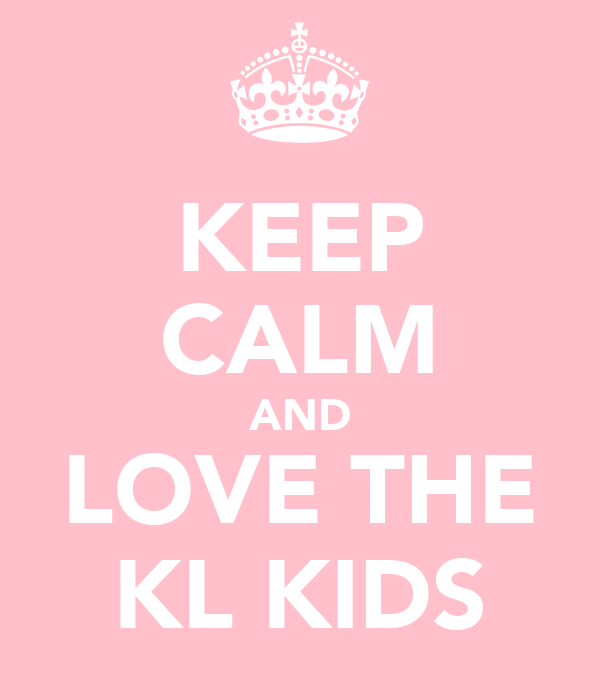 KEEP CALM AND LOVE THE KL KIDS