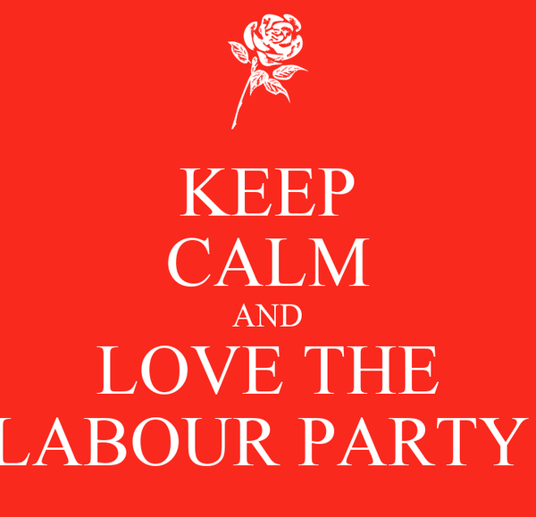 KEEP CALM AND LOVE THE LABOUR PARTY