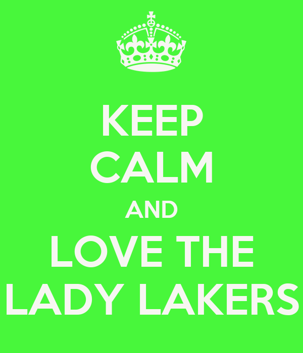 KEEP CALM AND LOVE THE LADY LAKERS