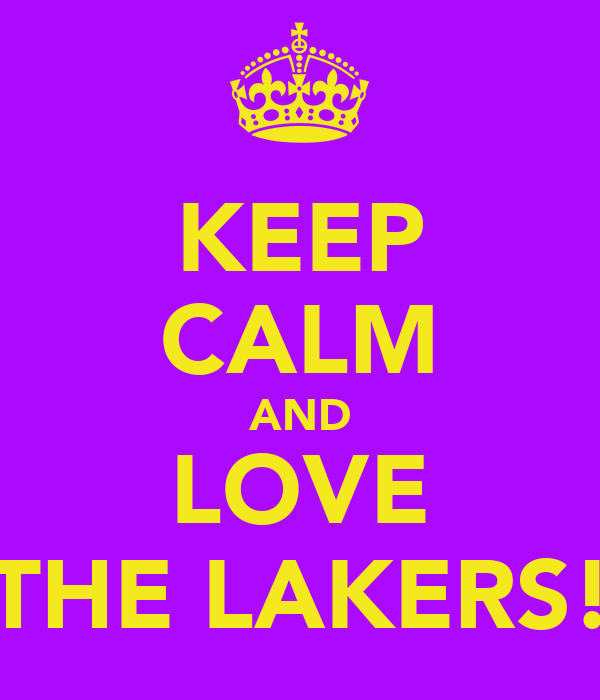 KEEP CALM AND LOVE THE LAKERS!
