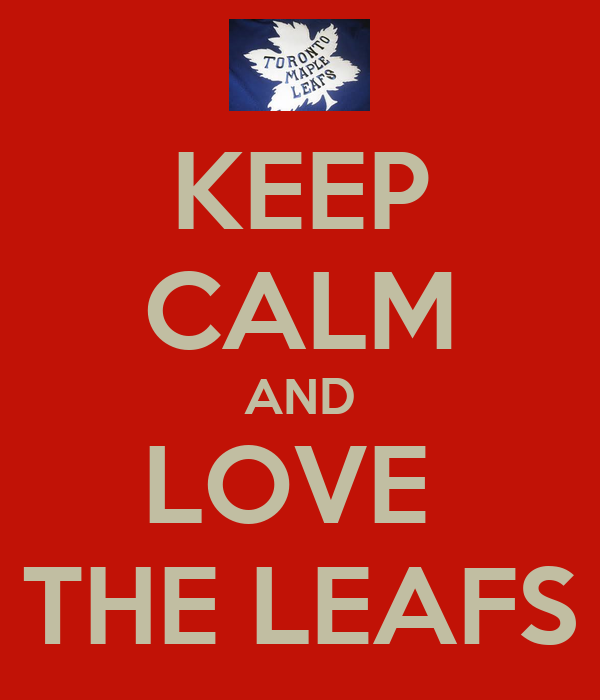 KEEP CALM AND LOVE  THE LEAFS