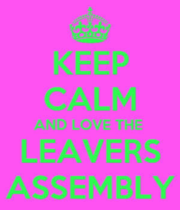 KEEP CALM AND LOVE THE  LEAVERS ASSEMBLY