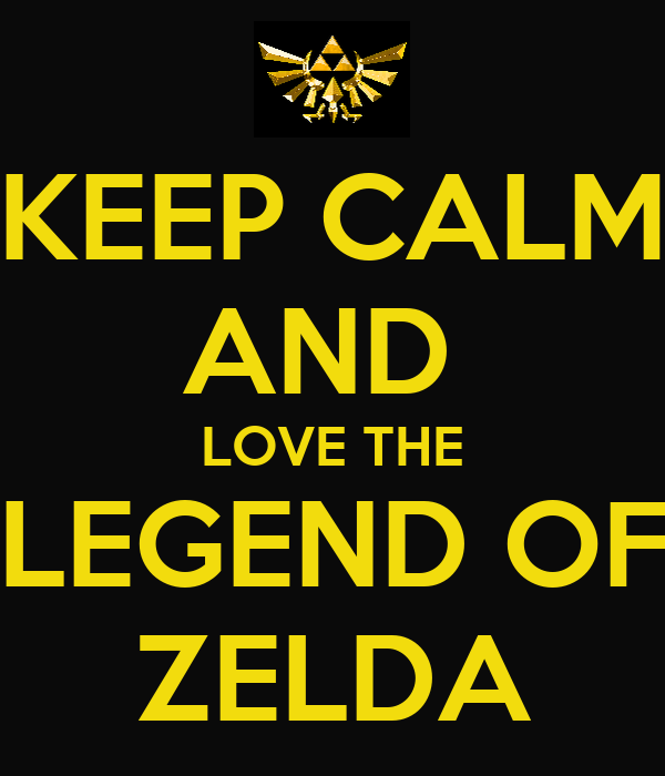 KEEP CALM AND  LOVE THE LEGEND OF ZELDA