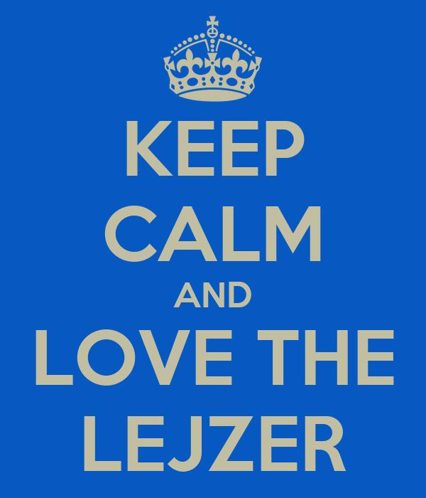 KEEP CALM AND LOVE THE LEJZER