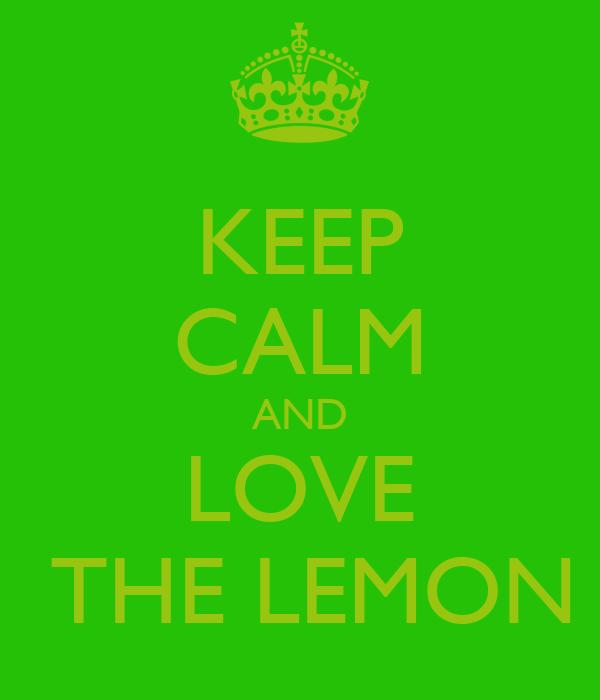 KEEP CALM AND LOVE  THE LEMON