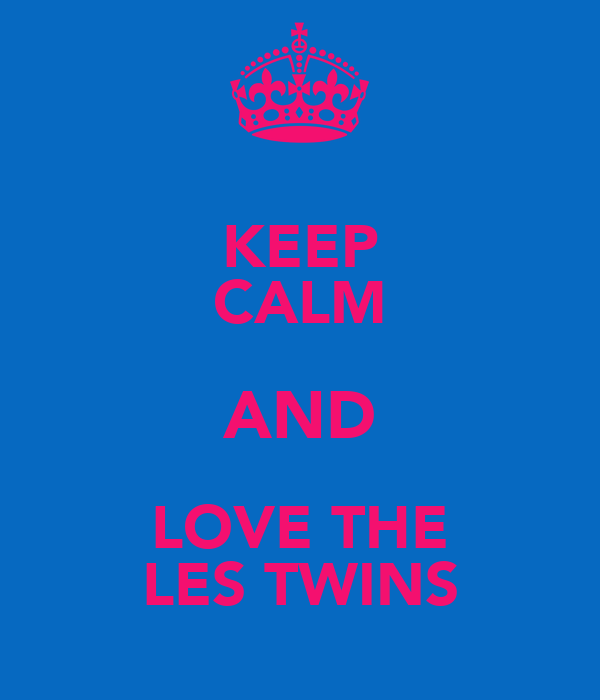 KEEP CALM AND LOVE THE LES TWINS