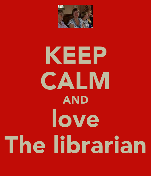 KEEP CALM AND love The librarian