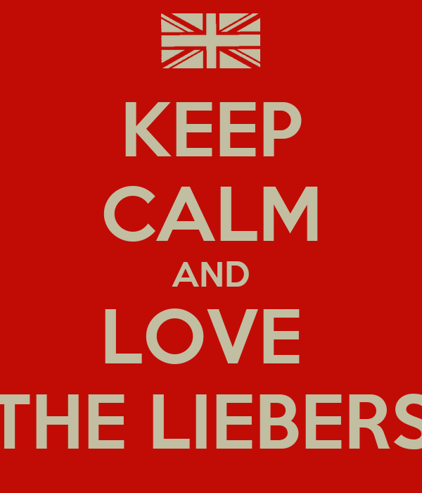KEEP CALM AND LOVE  THE LIEBERS