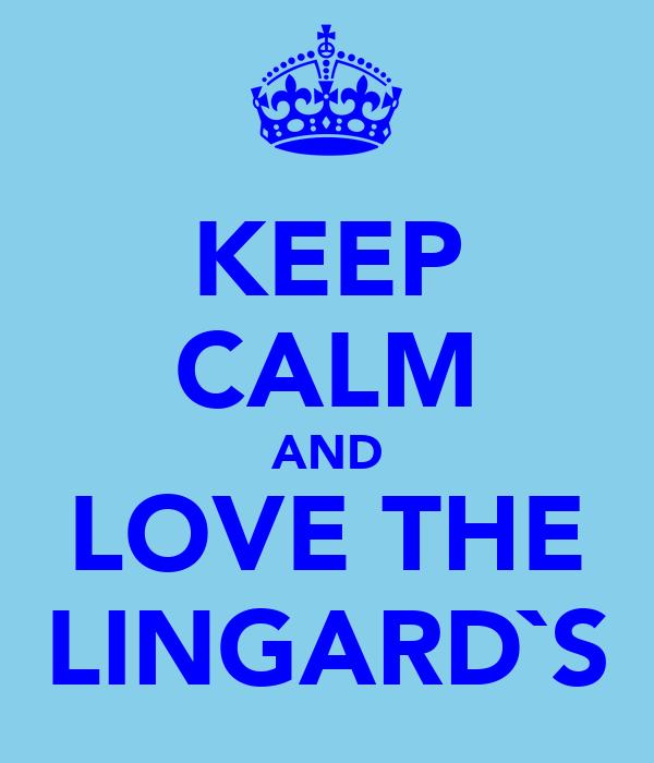 KEEP CALM AND LOVE THE LINGARD`S
