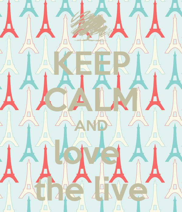 KEEP CALM AND love  the live