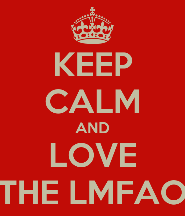 KEEP CALM AND LOVE THE LMFAO
