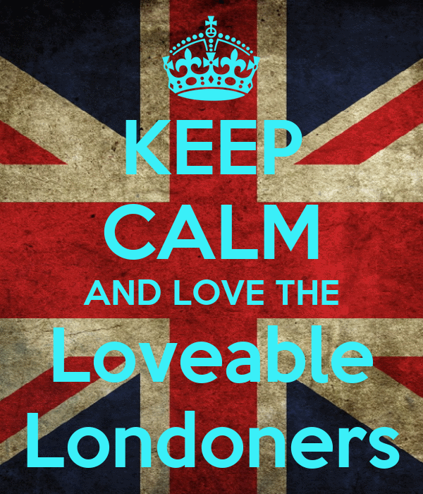 KEEP CALM AND LOVE THE Loveable Londoners