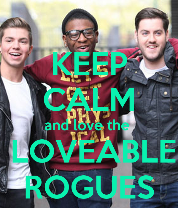 KEEP CALM and love the   LOVEABLE ROGUES