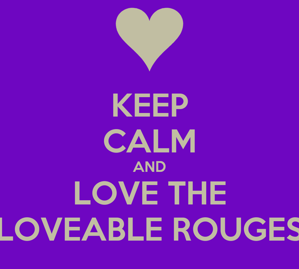 KEEP CALM AND LOVE THE LOVEABLE ROUGES