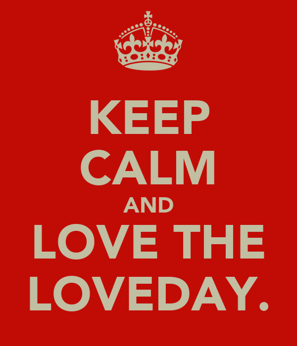 KEEP CALM AND LOVE THE LOVEDAY.