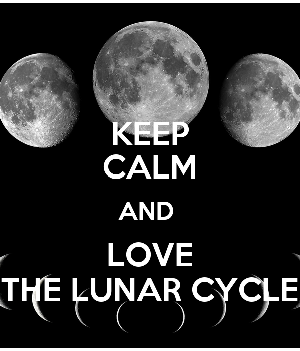 KEEP CALM AND  LOVE THE LUNAR CYCLE