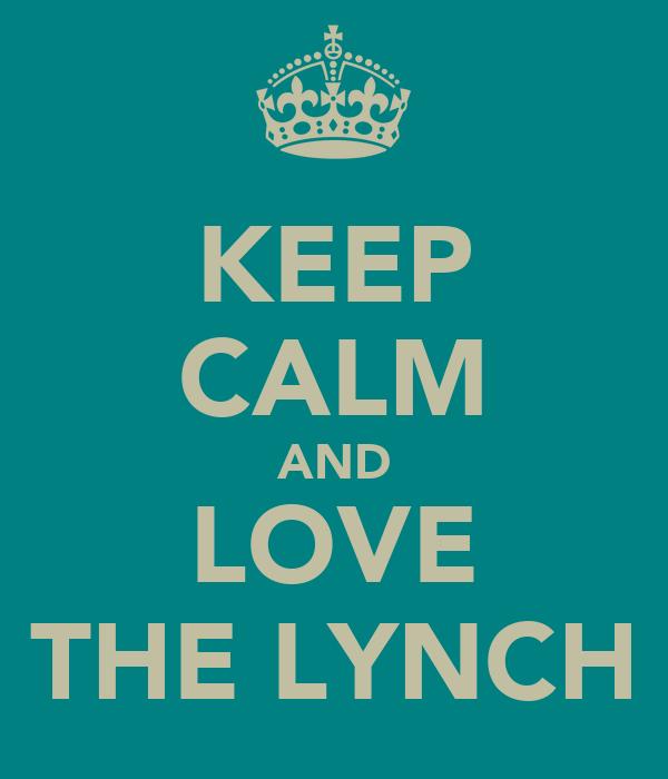 KEEP CALM AND LOVE THE LYNCH