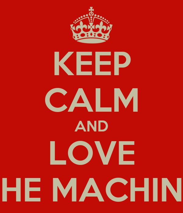 KEEP CALM AND LOVE THE MACHINS