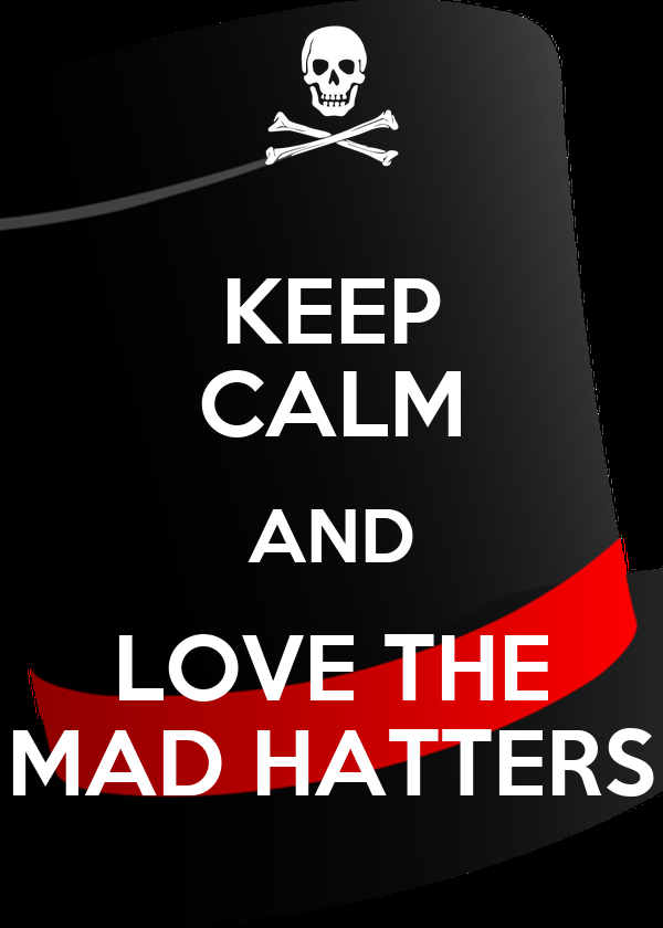 KEEP CALM AND LOVE THE MAD HATTERS