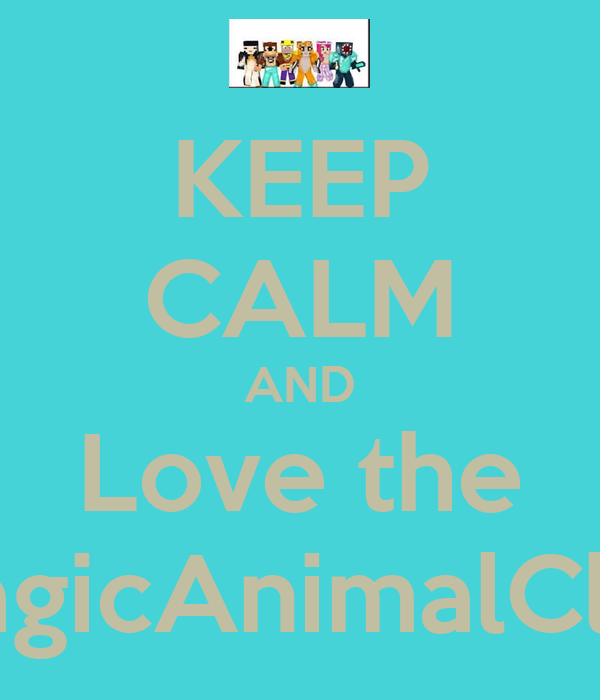 KEEP CALM AND Love the MagicAnimalClub
