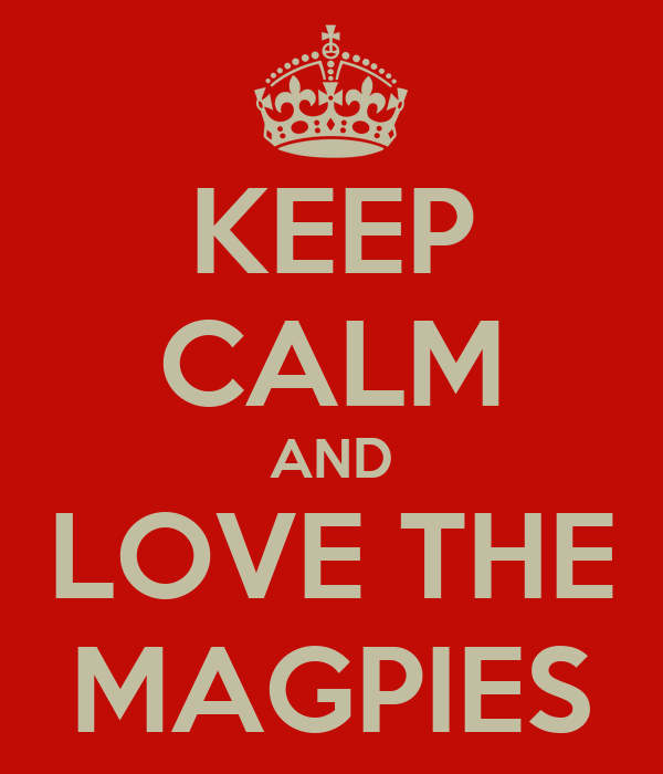 KEEP CALM AND LOVE THE MAGPIES