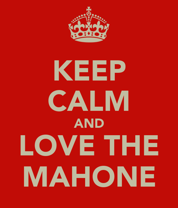 KEEP CALM AND LOVE THE MAHONE