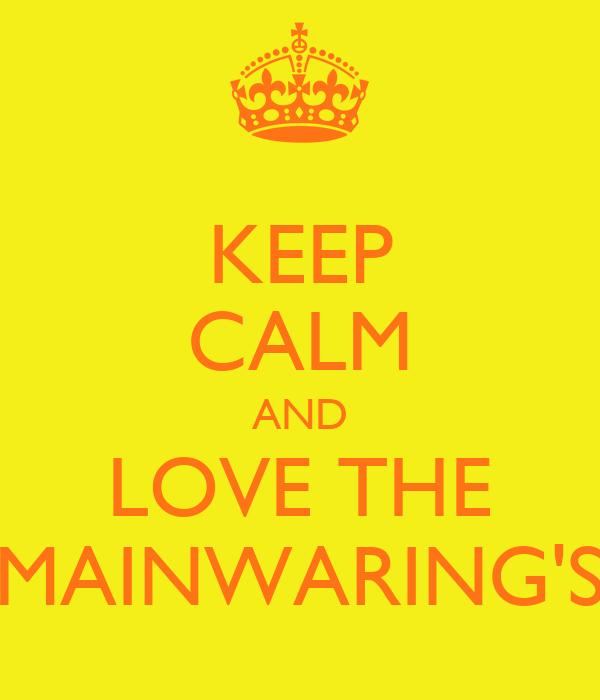 KEEP CALM AND LOVE THE MAINWARING'S