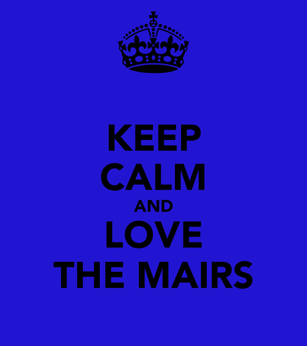 KEEP CALM AND LOVE THE MAIRS