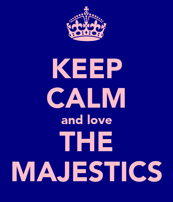 KEEP CALM and love THE MAJESTICS