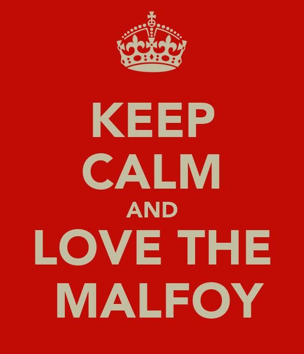 KEEP CALM AND LOVE THE  MALFOY