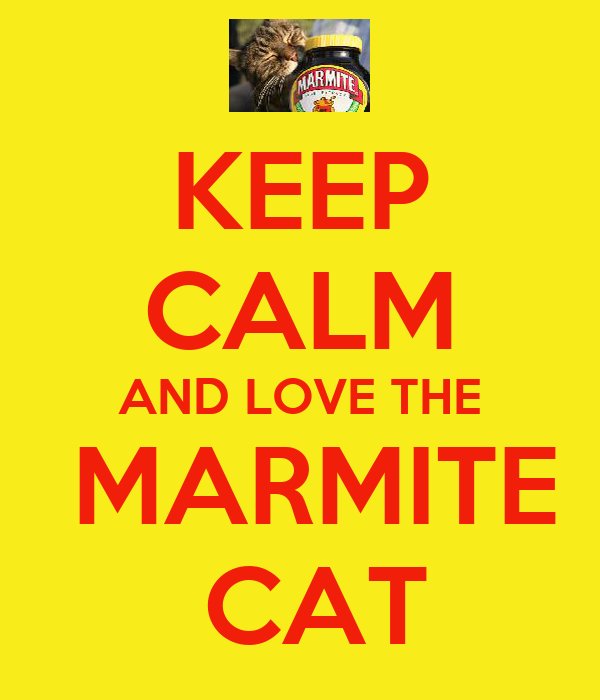 KEEP CALM AND LOVE THE  MARMITE  CAT