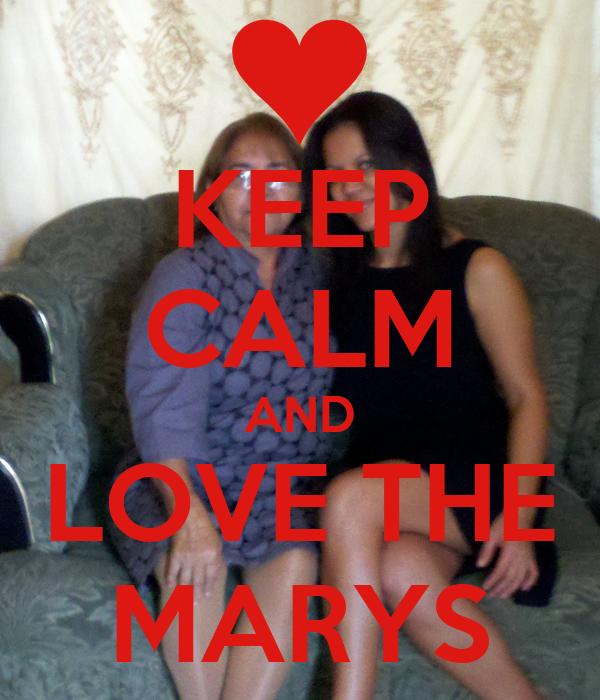 KEEP CALM AND LOVE THE MARYS