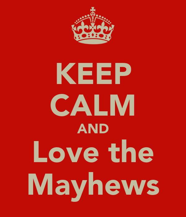 KEEP CALM AND Love the Mayhews