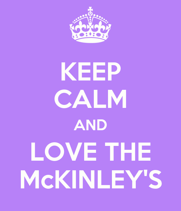 KEEP CALM AND LOVE THE McKINLEY'S